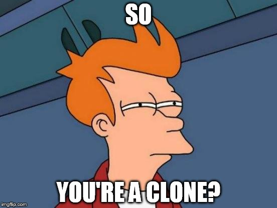 Futurama Fry Meme | SO YOU'RE A CLONE? | image tagged in memes,futurama fry | made w/ Imgflip meme maker
