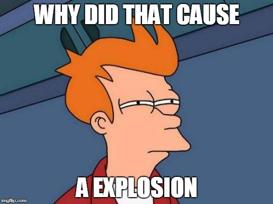 Futurama Fry Meme | WHY DID THAT CAUSE A EXPLOSION | image tagged in memes,futurama fry | made w/ Imgflip meme maker