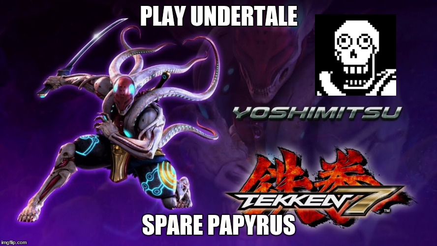Yoshimitsu | PLAY UNDERTALE SPARE PAPYRUS | image tagged in yoshimitsu | made w/ Imgflip meme maker