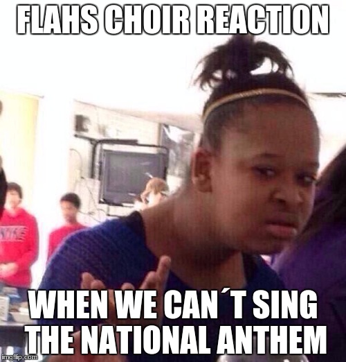 Black Girl Wat Meme | FLAHS CHOIR REACTION WHEN WE CAN´T SING THE NATIONAL ANTHEM | image tagged in memes,black girl wat | made w/ Imgflip meme maker