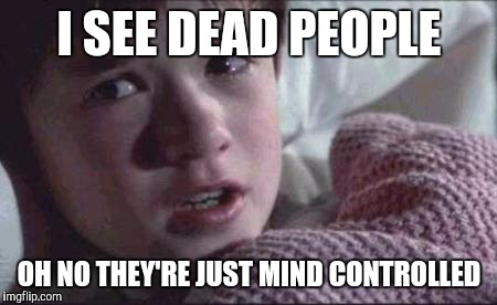 I See Dead People Meme | I SEE DEAD PEOPLE OH NO THEY'RE JUST MIND CONTROLLED | image tagged in memes,i see dead people | made w/ Imgflip meme maker