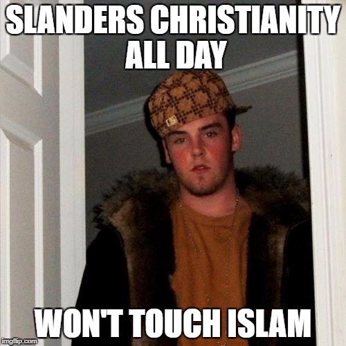 Scumbag-Atheist | SLANDERS CHRISTIANITY ALL DAY WON'T TOUCH ISLAM | image tagged in memes,scumbag steve,christianity,islam,religion,liberal | made w/ Imgflip meme maker