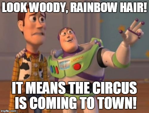 X, X Everywhere Meme | LOOK WOODY, RAINBOW HAIR! IT MEANS THE CIRCUS IS COMING TO TOWN! | image tagged in memes,x,x everywhere,x x everywhere | made w/ Imgflip meme maker