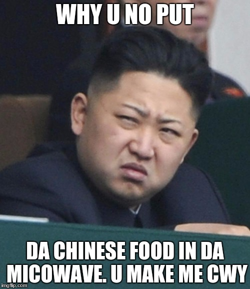 WHY U NO PUT DA CHINESE FOOD IN DA MICOWAVE. U MAKE ME CWY | image tagged in confused rocket man | made w/ Imgflip meme maker