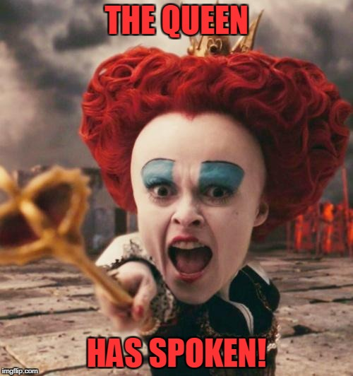 red queen | THE QUEEN HAS SPOKEN! | image tagged in red queen,trish,spoken | made w/ Imgflip meme maker