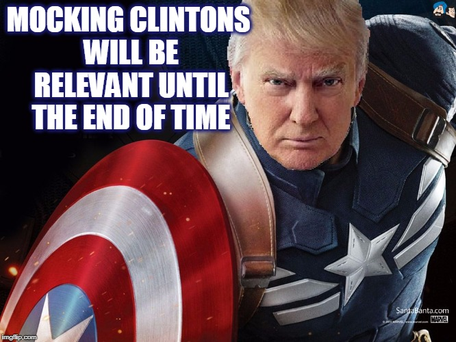 Trump @TheRealCaptainAmerica | MOCKING CLINTONS WILL BE RELEVANT UNTIL THE END OF TIME | image tagged in trump therealcaptainamerica | made w/ Imgflip meme maker