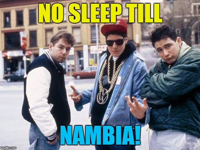 Breaking News: Nambia has withdrawn from the Covfefe Agreement... :) | NO SLEEP TILL NAMBIA! | image tagged in beastie boys hey ladies,memes,nambia,trump,music,beastie boys | made w/ Imgflip meme maker