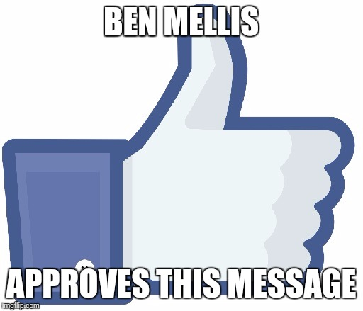 Facebook Like Button | BEN MELLIS APPROVES THIS MESSAGE | image tagged in facebook like button | made w/ Imgflip meme maker
