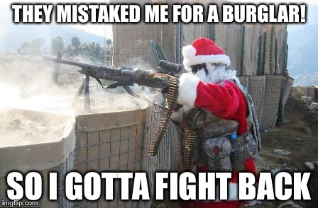 Hohoho Meme | THEY MISTAKED ME FOR A BURGLAR! SO I GOTTA FIGHT BACK | image tagged in memes,hohoho | made w/ Imgflip meme maker