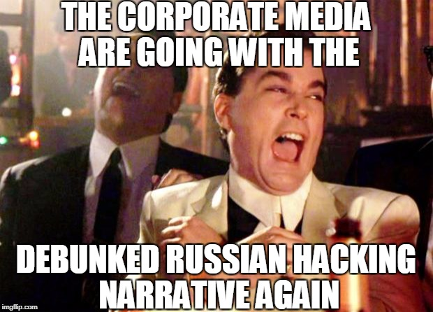 Goodfellas Laugh |  THE CORPORATE MEDIA ARE GOING WITH THE; DEBUNKED RUSSIAN HACKING NARRATIVE AGAIN | image tagged in goodfellas laugh,mainstream media,media lies,hollywood,hollywood liberals | made w/ Imgflip meme maker
