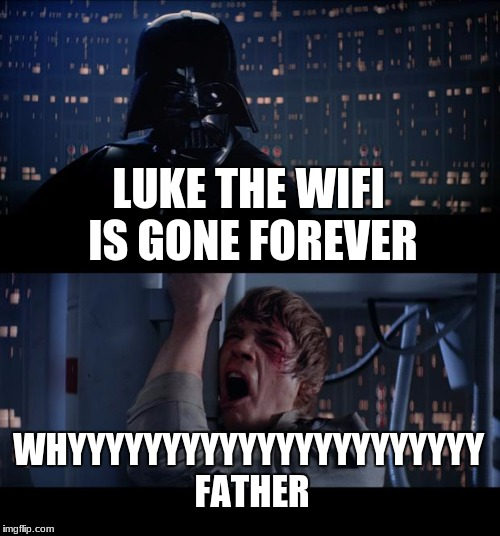 Star Wars No Meme | LUKE THE WIFI IS GONE FOREVER WHYYYYYYYYYYYYYYYYYYYYYY FATHER | image tagged in memes,star wars no | made w/ Imgflip meme maker