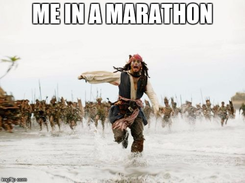 Jack Sparrow Being Chased Meme | ME IN A MARATHON | image tagged in memes,jack sparrow being chased | made w/ Imgflip meme maker
