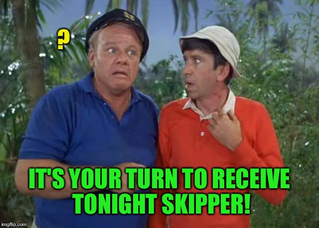 IT'S YOUR TURN TO RECEIVE TONIGHT SKIPPER! ? | made w/ Imgflip meme maker