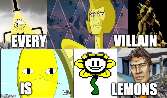EVIL | EVERY LEMONS VILLAIN IS | image tagged in evil,bill cipher,yellow diamond,lemongrab,flowey,handsome jack | made w/ Imgflip meme maker