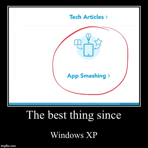 Smash em up | The best thing since | Windows XP | image tagged in funny,demotivationals,smash,windows,windows xp | made w/ Imgflip demotivational maker