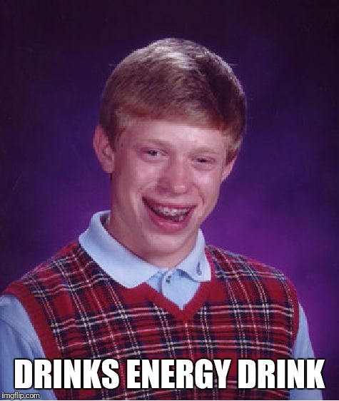 Bad Luck Brian Meme | DRINKS ENERGY DRINK | image tagged in memes,bad luck brian | made w/ Imgflip meme maker