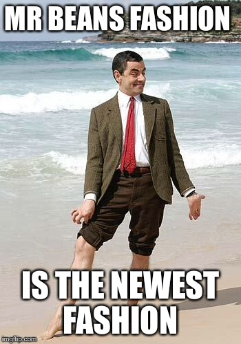Mr Bean giving pose | MR BEANS FASHION IS THE NEWEST FASHION | image tagged in mr bean giving pose | made w/ Imgflip meme maker