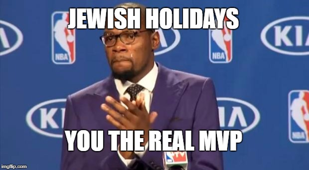 You The Real MVP Meme | JEWISH HOLIDAYS YOU THE REAL MVP | image tagged in memes,you the real mvp | made w/ Imgflip meme maker