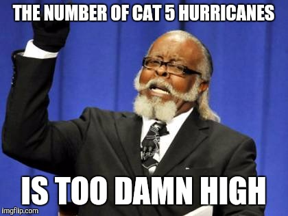 Too Damn High Meme | THE NUMBER OF CAT 5 HURRICANES IS TOO DAMN HIGH | image tagged in memes,too damn high | made w/ Imgflip meme maker