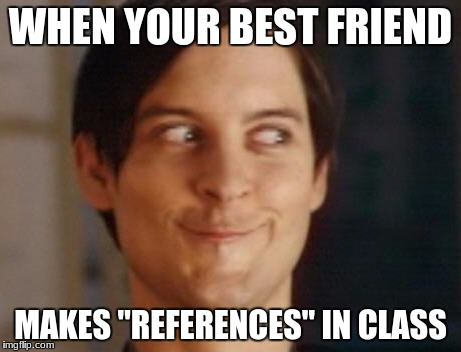 "Spiderman Peter Parker Meme | WHEN YOUR BEST FRIEND MAKES ""REFERENCES"" IN CLASS 