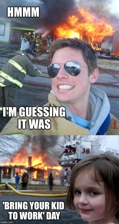 I love teaching my daughters new skills too (NOT ARSON) | I'M GUESSING IT WAS 'BRING YOUR KID TO WORK' DAY HMMM | image tagged in disaster girl,fireman,firefighter,selfie,selfies,fire | made w/ Imgflip meme maker