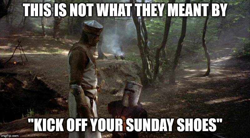 "THIS IS NOT WHAT THEY MEANT BY ""KICK OFF YOUR SUNDAY SHOES"" 