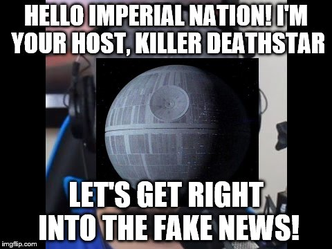 Keemstar and CNN are now doing a collab! | HELLO IMPERIAL NATION! I'M YOUR HOST, KILLER DEATHSTAR LET'S GET RIGHT INTO THE FAKE NEWS! | image tagged in keemstar,memes,star wars week,death star | made w/ Imgflip meme maker