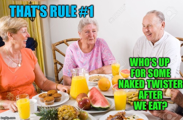 THAT'S RULE #1 WHO'S UP FOR SOME NAKED TWISTER AFTER WE EAT? | made w/ Imgflip meme maker