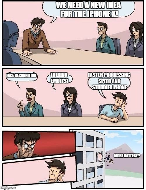 Boardroom Meeting Suggestion | WE NEED A NEW IDEA FOR THE IPHONE X! FACE RECOGNITION TALKING EMOJI'S! FASTER PROCESSING SPEED AND STURDIER PHONE MORE BATTERY? | image tagged in memes,boardroom meeting suggestion | made w/ Imgflip meme maker