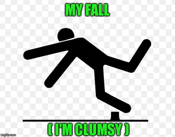 MY FALL ( I'M CLUMSY ) | made w/ Imgflip meme maker
