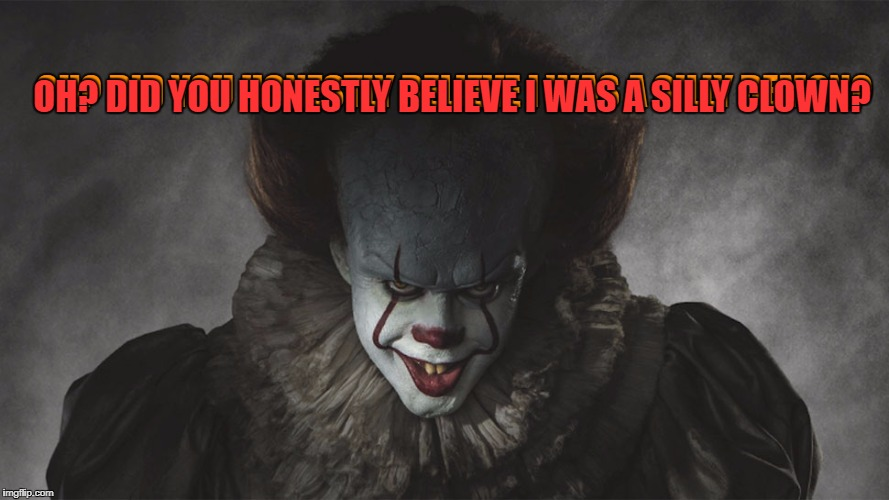 Is Georgie blind, because the old guy was at least a little convincing! | OH? DID YOU HONESTLY BELIEVE I WAS A SILLY DEMON? OH? DID YOU HONESTLY BELIEVE I WAS A SILLY CLOWN? | image tagged in pennywise the dancing clown,creeper | made w/ Imgflip meme maker