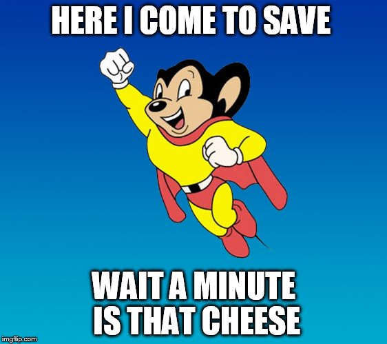 HERE I COME TO SAVE WAIT A MINUTE IS THAT CHEESE | image tagged in mickey mouse | made w/ Imgflip meme maker