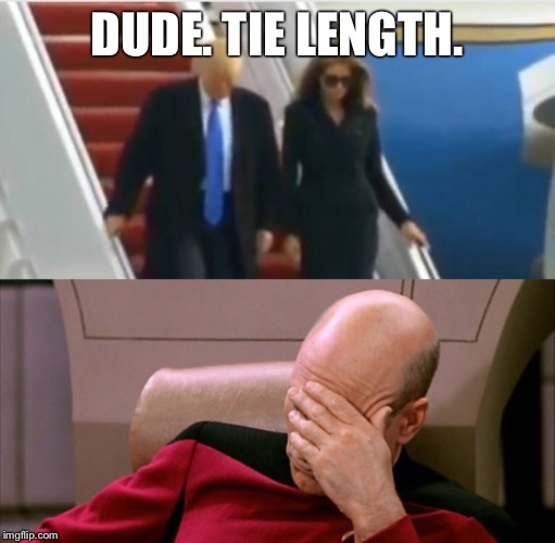 DUDE. TIE LENGTH. | image tagged in jean-face palmcard,jean luc picard,trump,donald trump,white house,president | made w/ Imgflip meme maker