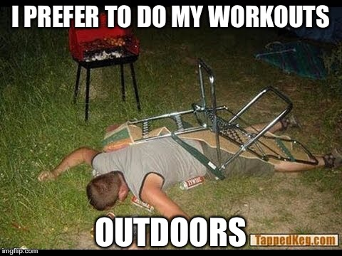 I PREFER TO DO MY WORKOUTS OUTDOORS | made w/ Imgflip meme maker