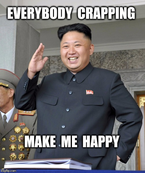 EVERYBODY  CRAPPING MAKE  ME  HAPPY | made w/ Imgflip meme maker