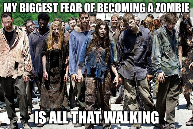 JobZombies | MY BIGGEST FEAR OF BECOMING A ZOMBIE IS ALL THAT WALKING | image tagged in jobzombies | made w/ Imgflip meme maker