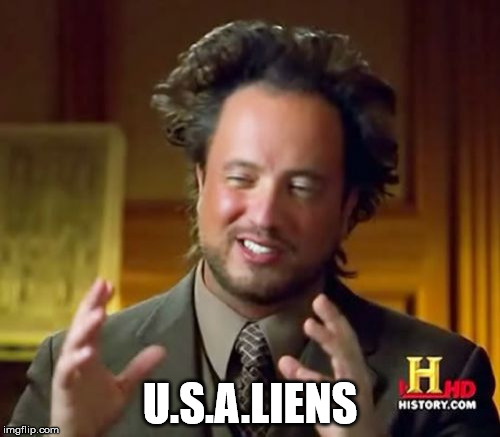 Ancient Aliens Meme | U.S.A.LIENS | image tagged in memes,ancient aliens | made w/ Imgflip meme maker