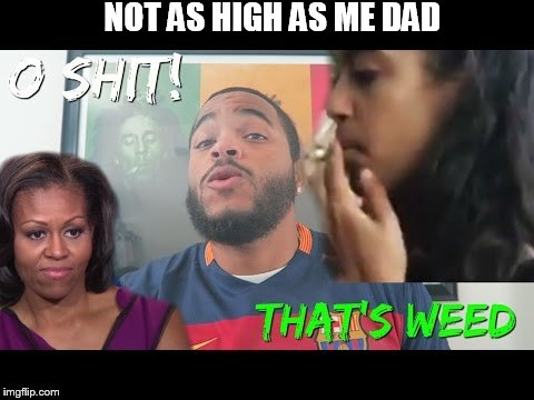NOT AS HIGH AS ME DAD | made w/ Imgflip meme maker