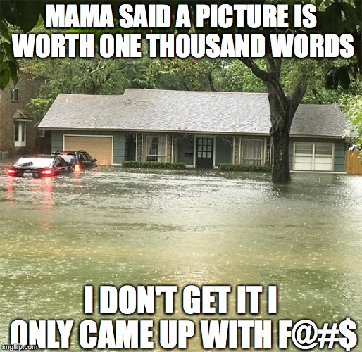 Hurricane flooding The Waterboy | MAMA SAID A PICTURE IS WORTH ONE THOUSAND WORDS I DON'T GET IT I ONLY CAME UP WITH F@#$ | image tagged in hurricane,flooding,hurricane harvey,adam sandler | made w/ Imgflip meme maker