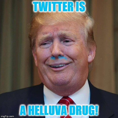Twitter addiction is no laughing matter! | TWITTER IS A HELLUVA DRUG! | image tagged in twitter,donald trump,trump,drugs,memes | made w/ Imgflip meme maker