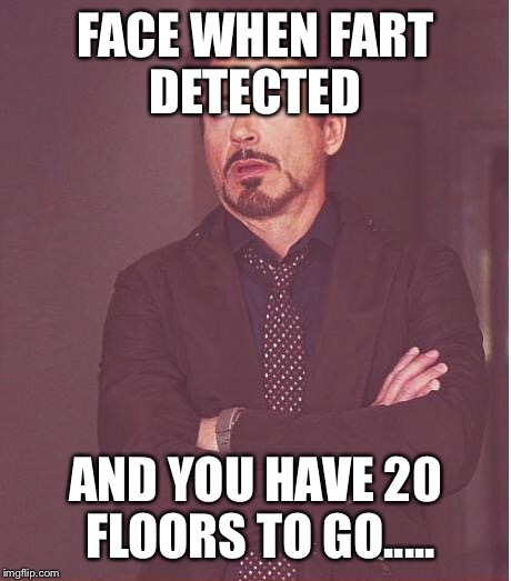 Face You Make Robert Downey Jr Meme | FACE WHEN FART DETECTED AND YOU HAVE 20 FLOORS TO GO..... | image tagged in memes,face you make robert downey jr | made w/ Imgflip meme maker