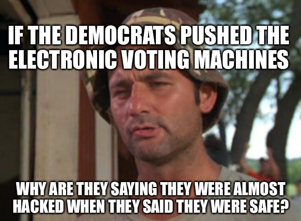 So I Got That Goin For Me Which Is Nice Meme | IF THE DEMOCRATS PUSHED THE ELECTRONIC VOTING MACHINES WHY ARE THEY SAYING THEY WERE ALMOST HACKED WHEN THEY SAID THEY WERE SAFE? | image tagged in memes,so i got that goin for me which is nice | made w/ Imgflip meme maker
