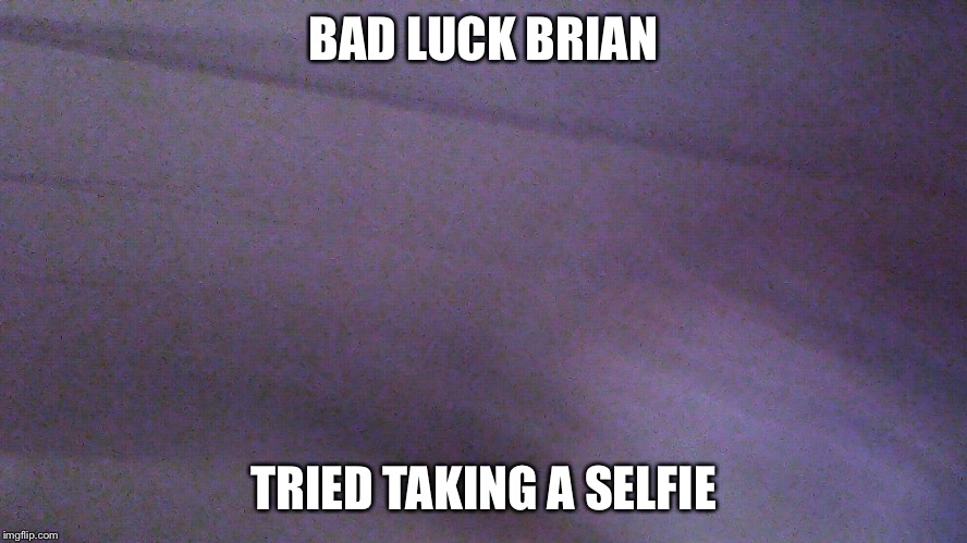 This was requested | BAD LUCK BRIAN TRIED TAKING A SELFIE | image tagged in failed selfie,memes,bad luck brian | made w/ Imgflip meme maker