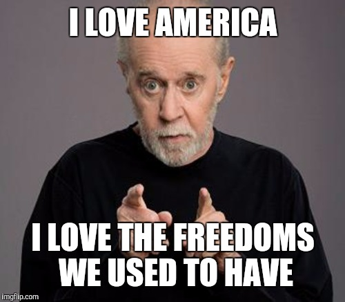 I LOVE AMERICA I LOVE THE FREEDOMS WE USED TO HAVE | made w/ Imgflip meme maker