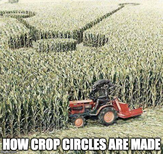 Where's the History guy when we need him! | HOW CROP CIRCLES ARE MADE | image tagged in aliens,crop circles,iwanttobebacon,iwanttobebaconcom | made w/ Imgflip meme maker