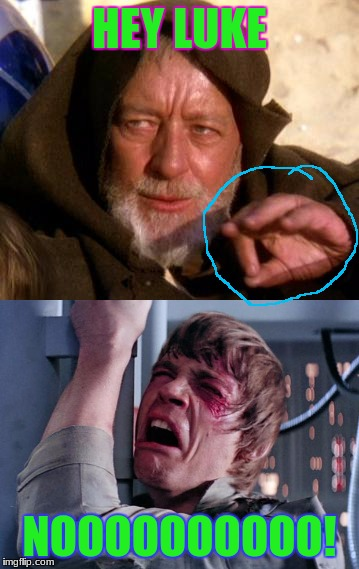 That moment Luke realized what he had lost, and all of his fears came true | HEY LUKE NOOOOOOOOOO! | image tagged in memes,funny,dank memes,deth_by_dodo,a gross medical term that starts with m and ends with n | made w/ Imgflip meme maker