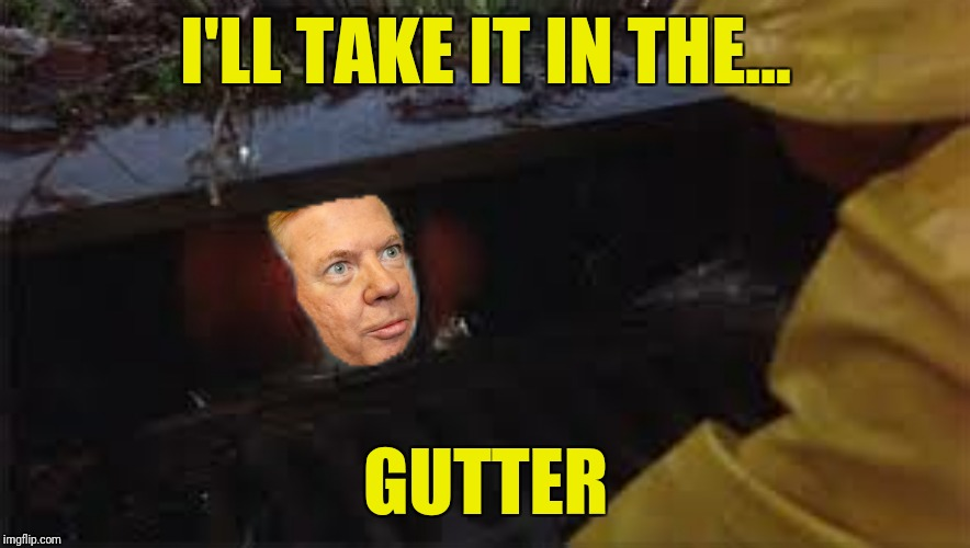 I'LL TAKE IT IN THE... GUTTER | made w/ Imgflip meme maker