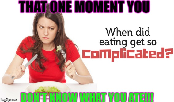 Confused while eating!! | THAT ONE MOMENT YOU DON'T KNOW WHAT YOU ATE!!! | image tagged in that moment when | made w/ Imgflip meme maker