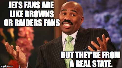 Steve Harvey Meme | JETS FANS ARE LIKE BROWNS OR RAIDERS FANS BUT THEY'RE FROM A REAL STATE. | image tagged in memes,steve harvey | made w/ Imgflip meme maker