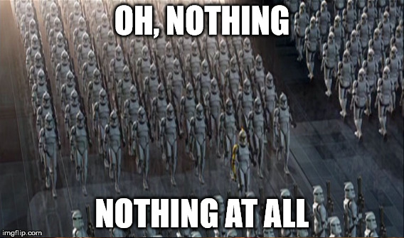 OH, NOTHING NOTHING AT ALL | made w/ Imgflip meme maker
